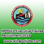 MPPGCL Executive Trainee Recruitment 2018 – 50 Executive Trainee Vacancies | Apply Online @ mppgcl.mp.gov.in