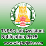 TNPSC Lab Assistant Notification 2018 – Apply Online for 56 Laboratory Assistant Jobs